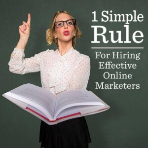 1 Simple Rule for Hiring Effective Online Marketers